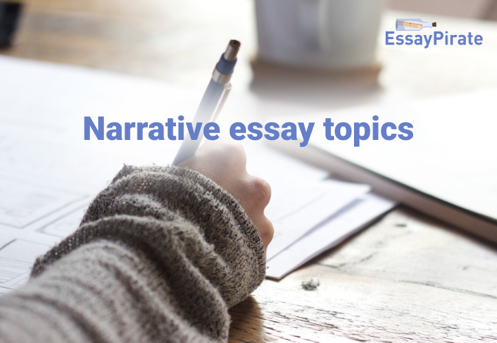 How to Choose Among Numerous Narrative Essay Topics?